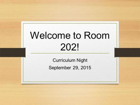 Welcome to Room 202! Curriculum Night September 29, 2015.