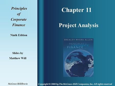 Chapter 11 Principles PrinciplesofCorporateFinance Ninth Edition Project Analysis Slides by Matthew Will Copyright © 2008 by The McGraw-Hill Companies,