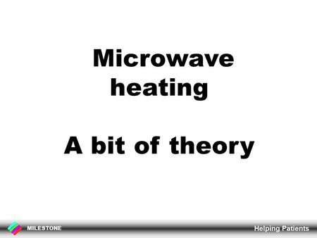 MILESTONE Helping Patients Microwave heating A bit of theory.