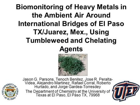Biomonitoring of Heavy Metals in the Ambient Air Around International Bridges of El Paso TX/Juarez, Mex., Using Tumbleweed and Chelating Agents Jason G.