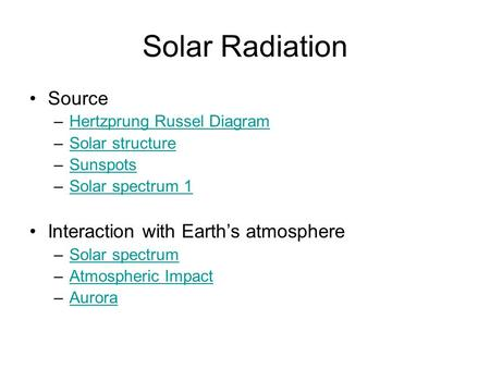 Solar Radiation Source –Hertzprung Russel DiagramHertzprung Russel Diagram –Solar structureSolar structure –SunspotsSunspots –Solar spectrum 1Solar spectrum.