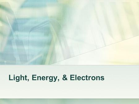Light, Energy, & Electrons. Discrepant Events/Questions.