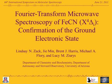 June 21, 2011 66 th International Symposium on Molecular Spectroscopy Fourier-Transform Microwave Spectroscopy of FeCN (X 4  i ): Confirmation of the.