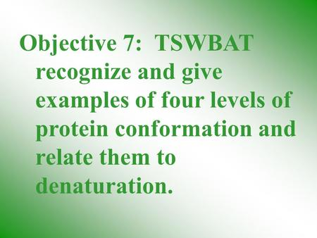 Objective 7: TSWBAT recognize and give examples of four levels of protein conformation and relate them to denaturation.