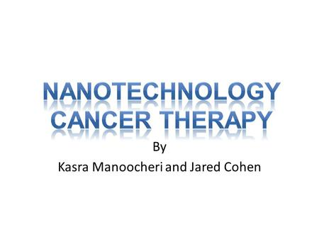 By Kasra Manoocheri and Jared Cohen. This therapy uses a conductive nanomaterial, either gold nanoparticles, gold nanoshells, or carbon nanotubes. This.
