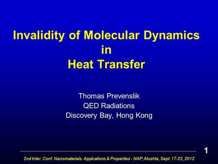 Invalidity of Molecular Dynamics in Heat Transfer Thomas Prevenslik QED Radiations Discovery Bay, Hong Kong 2nd Inter. Conf. Nanomaterials: Applcations.