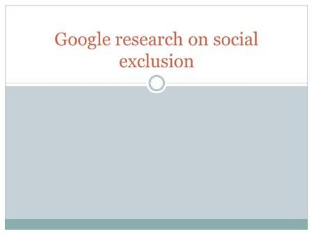 Google research on social exclusion. Research is a CIRCLE that never stops spinning!!