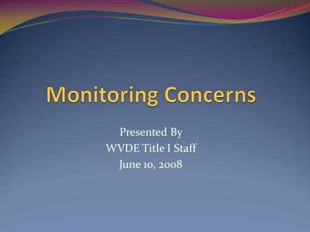 Presented By WVDE Title I Staff June 10, 2008. Fiscal Issues Maintain an updated inventory list, including the following information: description of.