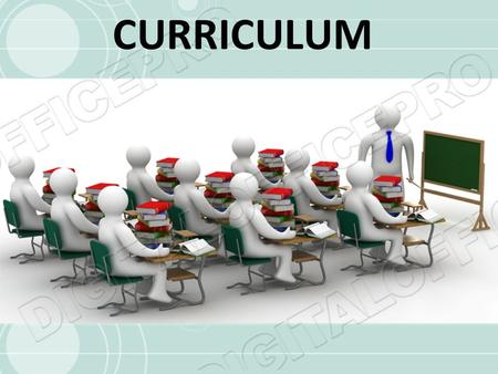 CURRICULUM. WHAT is taught to students. What is curriculum? There are many definitions that are correct…………. but for our purposes we define curriculum.