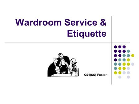 Wardroom Service & Etiquette CS1(SS) Foster. Learning Objectives Understand the styles of service Identify the associated set-ups Identify the components.