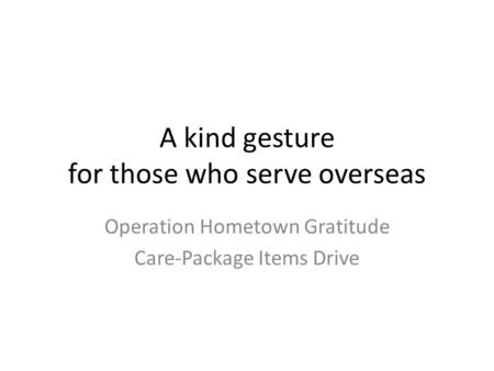 A kind gesture for those who serve overseas Operation Hometown Gratitude Care-Package Items Drive.