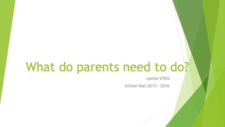 What do parents need to do? Leckie STEM School Year 2015 - 2016.