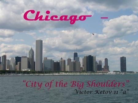 """City of the Big Shoulders"" Victor Ketov 11 ""a"" Chicago –"