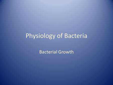 "Physiology of Bacteria Bacterial Growth. Bacterial Colony ""a visible group of bacteria growing on a solid medium, presumably arising from a single microorganism"""
