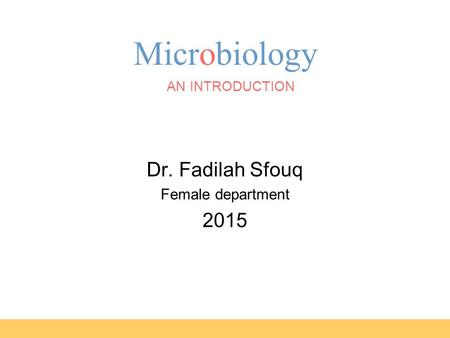 Microbiology AN INTRODUCTION EIGHTH EDITION TORTORA FUNKE CASE Dr. Fadilah Sfouq Female department 2015.