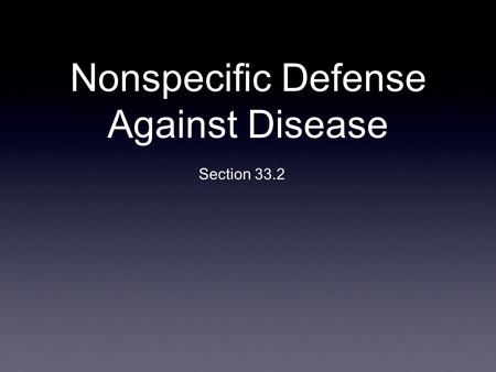 Nonspecific Defense Against Disease Section 33.2.