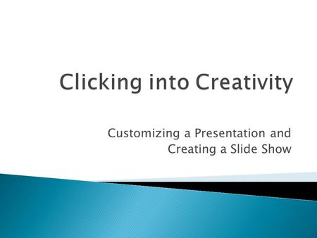 Customizing a Presentation and Creating a Slide Show.