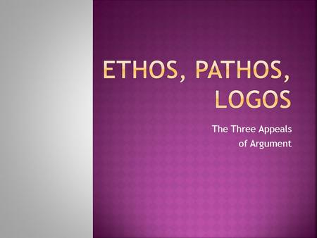 The Three Appeals of Argument.  Approximately 2300 years ago Aristotle wrote a piece, On Rhetoric, in which he laid out the three elements of persuasion: