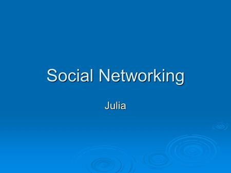 Social Networking Julia. What is a social network website?  A site used to interact with friends and family.