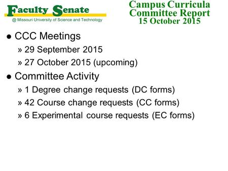 Campus Curricula Committee Report 15 October 2015 l CCC Meetings »29 September 2015 »27 October 2015 (upcoming) l Committee Activity »1 Degree change requests.