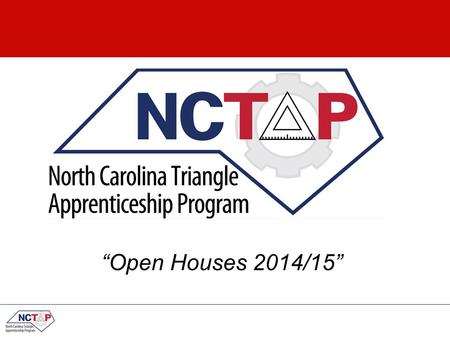 """Open Houses 2014/15"". Agenda What is an apprenticeship? Why NCTAP? What is NCTAP? Current Trades Overview of Selection process Salary Summary & next."