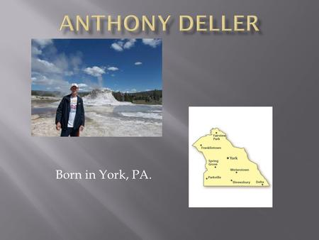 Born in York, PA.. Currently enrolled at Penn State University.