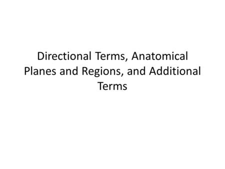 Directional Terms, Anatomical Planes and Regions, and Additional Terms.