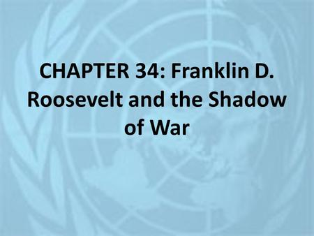 CHAPTER 34: Franklin D. Roosevelt and the Shadow of War.