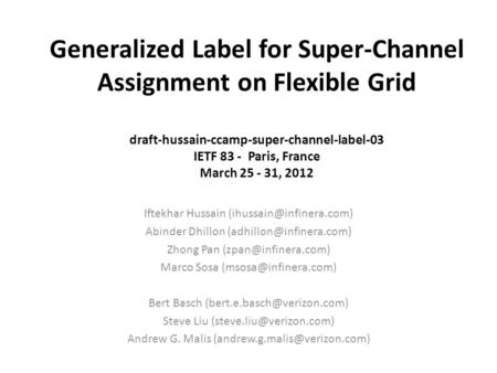 Generalized Label for Super-Channel Assignment on Flexible Grid draft-hussain-ccamp-super-channel-label-03 IETF 83 - Paris, France March 25 - 31, 2012.