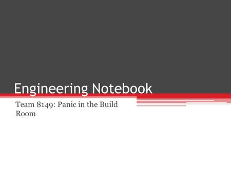 Engineering Notebook Team 8149: Panic in the Build Room.