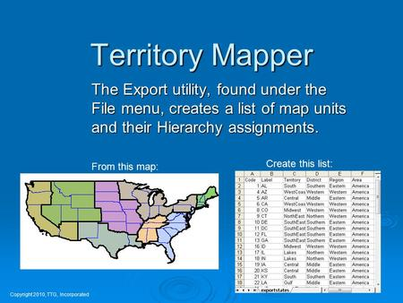Territory Mapper Copyright 2010, TTG, Incorporated The Export utility, found under the File menu, creates a list of map units and their Hierarchy assignments.