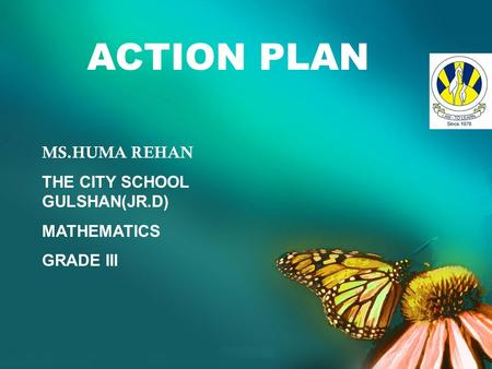 ACTION PLAN MS.HUMA REHAN THE CITY SCHOOL GULSHAN(JR.D) MATHEMATICS GRADE III.