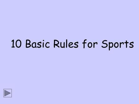 10 Basic Rules for Sports. Rule No.1 Wear a sports dress!