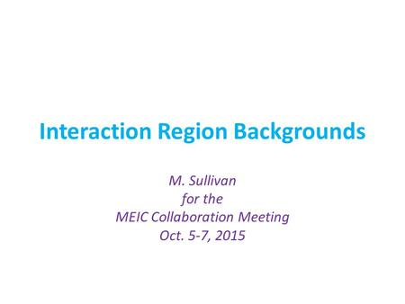 Interaction Region Backgrounds M. Sullivan for the MEIC Collaboration Meeting Oct. 5-7, 2015.