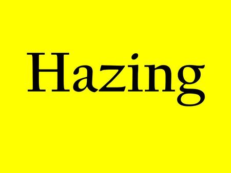 Hazing. Hazing according the dictionary… To play unpleasant and humiliating tricks; force to perform humiliating tasks or stunts.