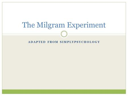 ADAPTED FROM SIMPLYPSYCHOLOGY The Milgram Experiment.