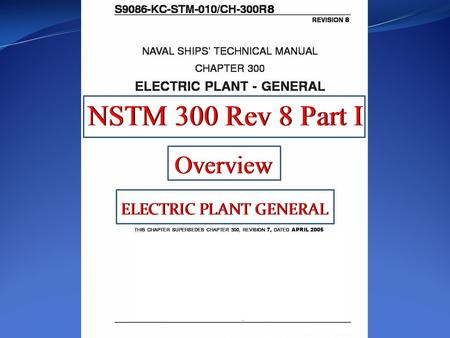 NSTM 300 Rev 8 Part I ELECTRIC PLANT GENERAL Overview 8 8 7, APRIL 2005.