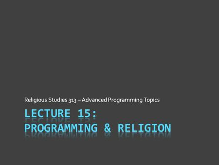 Religious Studies 313 – Advanced Programming Topics.
