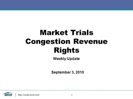 1 Market Trials Congestion Revenue Rights Weekly Update September 3, 2010.