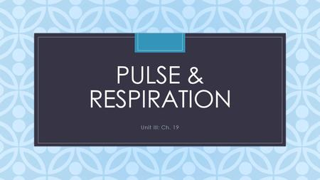 C PULSE & RESPIRATION Unit III: Ch. 19. Pulse & Respiration p. 321 Counted together, first pulse, then respirations Keep fingers on pulse while counting.