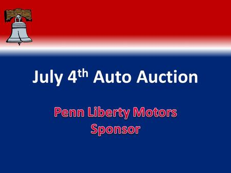 July 4 th Auto Auction Time & Location Registration Opens June 15, 2016 Phone: 800-555-5555 FAX: 800-555-5551 Monday, July 4, 2016 Starts: 8 AM Ends: