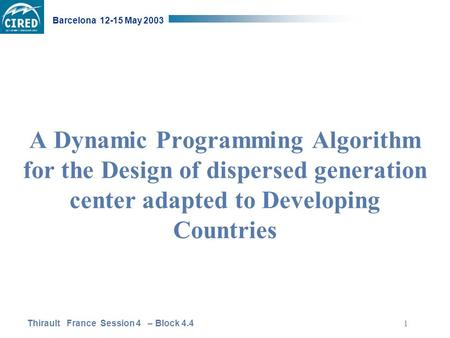 Thirault France Session 4 – Block 4.4 Barcelona 12-15 May 2003 1 A Dynamic Programming Algorithm for the Design of dispersed generation center adapted.