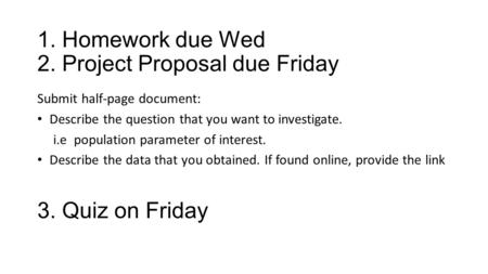 1. Homework due Wed 2. Project Proposal due Friday