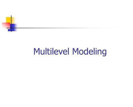 Multilevel Modeling. Multilevel Question Turns out the Simple Random Sampling is very expensive Travel to Moscow, Idaho to give survey to a single student.