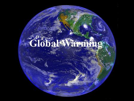 Global Warming. What is Global Warming? An increase in the average temperature of the Earth's atmosphere and oceans Global temperature on both land and.