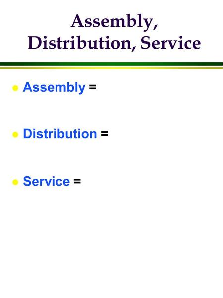 Assembly, Distribution, Service l Assembly = l Distribution = l Service =