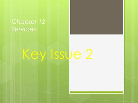 Chapter 12 Services Key Issue 2. Distribution of Consumer Services  Central place theory  Market-area of a service  Size of market area  Market area.