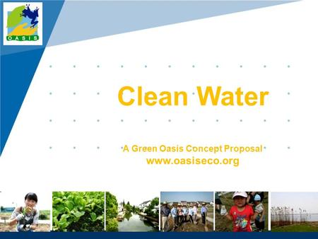 Www.company.com Clean Water A Green Oasis Concept Proposal www.oasiseco.org.