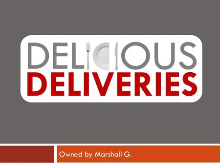 DEL OUS Owned by Marshall G. DELIVERIES. Do you ever want food delivered from Delicious Deliveries picks up food for you from any local restaurant and.
