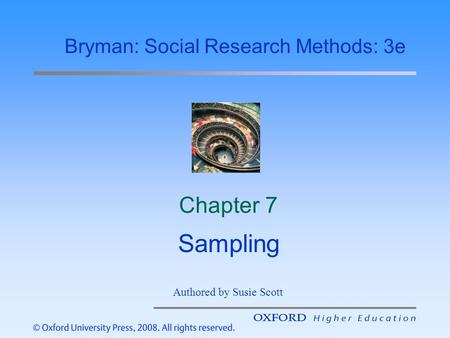 Chapter 7 Sampling Bryman: Social Research Methods: 3e Authored by Susie Scott.